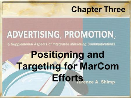 Chapter Three Positioning and Targeting for MarCom Efforts.