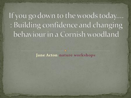 Jane Acton nature workshops. Aim 1 'to assess and investigate the impact of nature workshops on children's self esteem, confidence and emotional literacy'