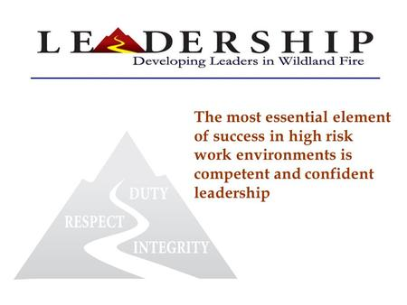 The most essential element of success in high risk work environments is competent and confident leadership.