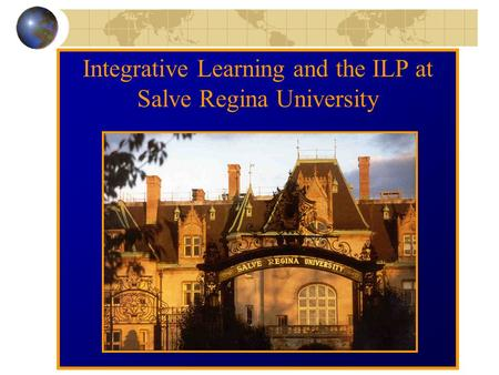 Integrative Learning and the ILP at Salve Regina University.