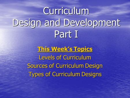 Curriculum Design and Development Part I
