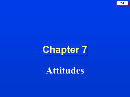 Chapter 7 Attitudes.
