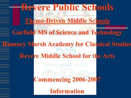 Revere Public Schools Theme-Driven Middle Schools Garfield MS of Science and Technology Rumney Marsh Academy for Classical Studies Revere Middle School.