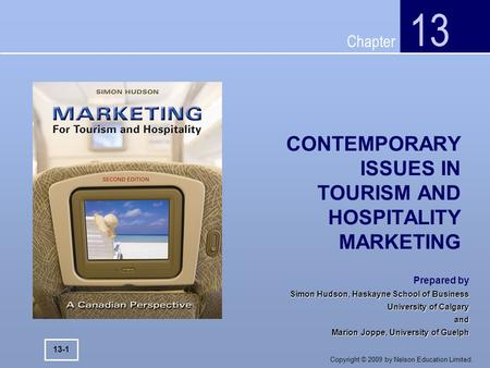 Chapter Copyright © 2009 by Nelson Education Limited. CONTEMPORARY ISSUES IN TOURISM AND HOSPITALITY MARKETING 13 13-1 Prepared by Simon Hudson, Haskayne.