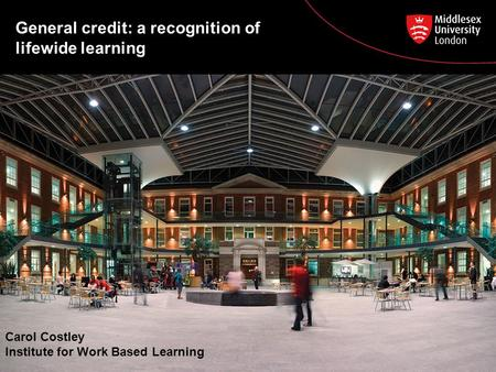 General credit: a recognition of lifewide learning Carol Costley Institute for Work Based Learning.