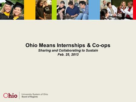 Ohio Means Internships & Co-ops Sharing and Collaborating to Sustain Feb. 25, 2013.