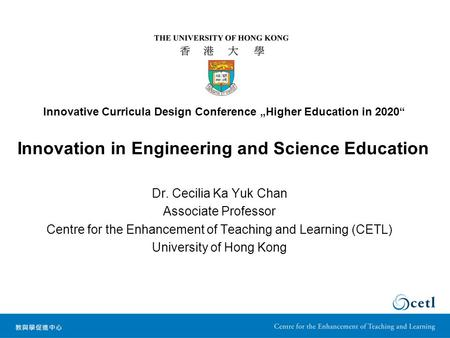 Innovation in Engineering and Science Education Dr. Cecilia Ka Yuk Chan Associate Professor Centre for the Enhancement of Teaching and Learning (CETL)