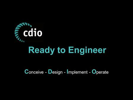Ready to Engineer C onceive - D esign - I mplement - O perate.