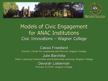 Models of Civic Engagement for ANAC Institutions Civic Innovations – Wagner College Cassia Freedland Director, Center for Leadership and Service, Wagner.