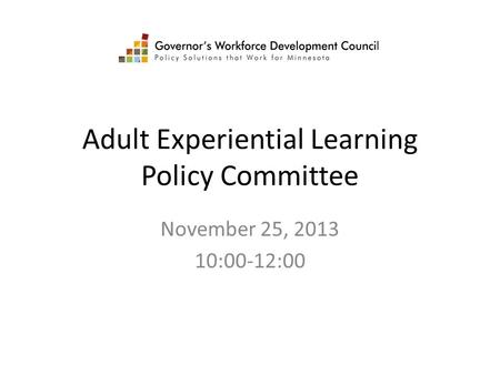 Adult Experiential Learning Policy Committee November 25, 2013 10:00-12:00.