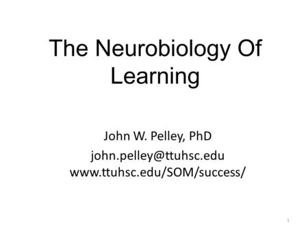 The Neurobiology Of Learning John W. Pelley, PhD  1.