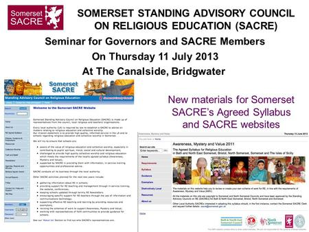 Seminar for Governors and SACRE Members On Thursday 11 July 2013 At The Canalside, Bridgwater New materials for Somerset SACRE's Agreed Syllabus and SACRE.
