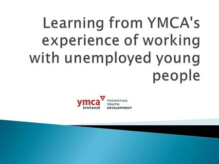  Works in both parts of the island  Member of NYCI & as a member of the European Alliance of YMCAs also members of European Youth Forum  We work with.