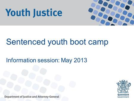 Sentenced youth boot camp Information session: May 2013.