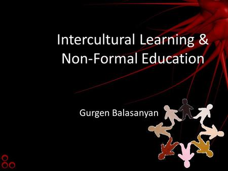 Intercultural Learning & Non-Formal Education Gurgen Balasanyan.