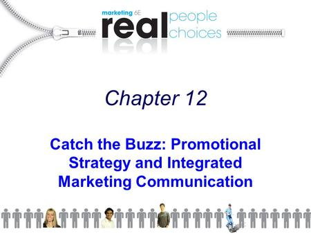 Chapter 12 Catch the Buzz: Promotional Strategy and Integrated Marketing Communication.
