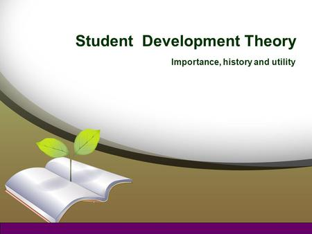 Student Development Theory Importance, history and utility.