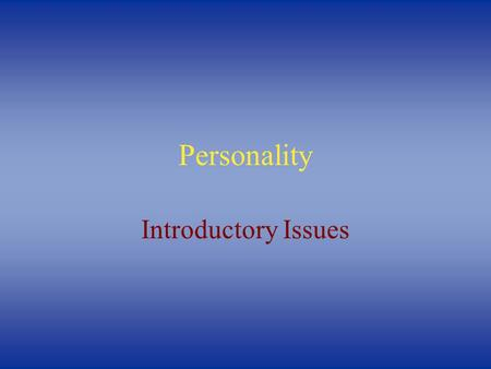 Personality Introductory Issues. Personality Defined  Personality is the set of psychological traits and mechanisms within the individual that is organized.