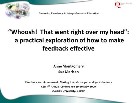 """Whoosh! That went right over my head"": a practical exploration of how to make feedback effective Anne Montgomery Sue Morison Feedback and Assessment:"