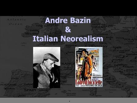 ". Andre Bazin & Italian Neorealism. . Siefried Kracauer (1889-1966) CINEMATIC REALISM : Philosophy n Critic of ""modernity"" (Frankfurt School) n Human."