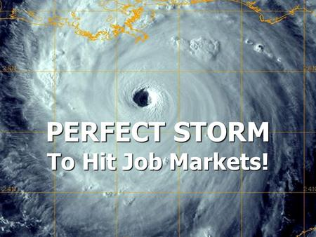 PERFECT STORM To Hit Job Markets!. 2 Aging Population Population 3 Upskilling of Jobs 4 Unprepared Workforce Storm Warnings 4 Converging Megatrends 1.