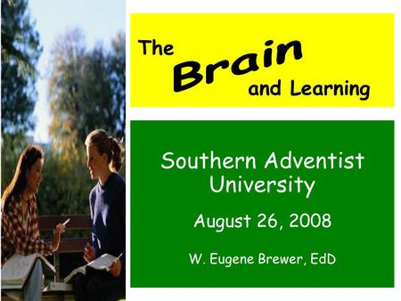Southern Adventist University August 26, 2008 W. Eugene Brewer, EdD The and Learning.