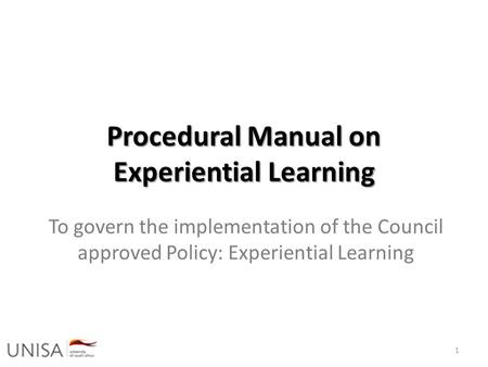 Procedural Manual on Experiential Learning To govern the implementation of the Council approved Policy: Experiential Learning 1.