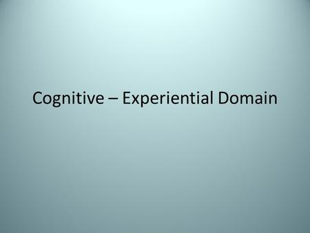 Cognitive – Experiential Domain Personality from the Inside Emphasis on subjective, conscious experience How you think, feel, perceive your social world.