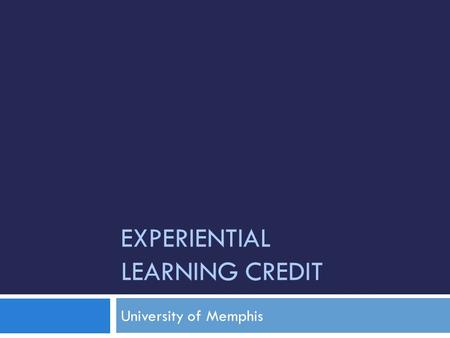 EXPERIENTIAL LEARNING CREDIT University of Memphis.