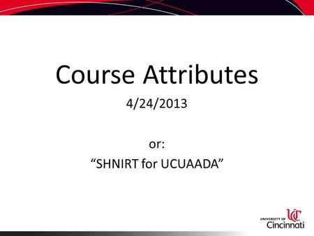 "Course Attributes 4/24/2013 or: ""SHNIRT for UCUAADA"""