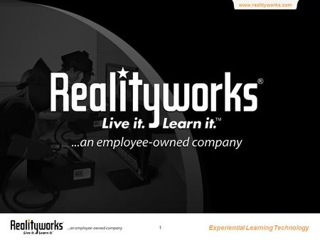 Www.realityworks.com Experiential Learning Technology 1.