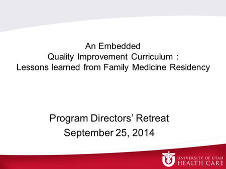 An Embedded Quality Improvement Curriculum : Lessons learned from Family Medicine Residency Program Directors' Retreat September 25, 2014.