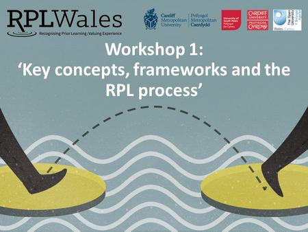 Workshop 1: 'Key concepts, frameworks and the RPL process'