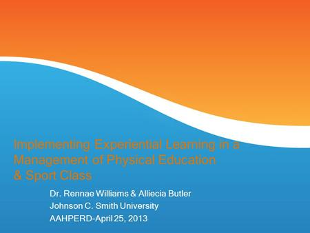 Implementing Experiential Learning in a Management of Physical Education & Sport Class Dr. Rennae Williams & Alliecia Butler Johnson C. Smith University.