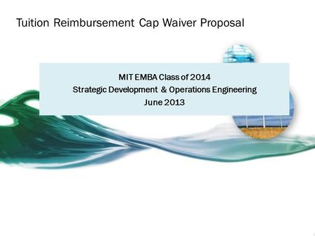 Tuition Reimbursement Cap Waiver Proposal MIT EMBA Class of 2014 Strategic Development & Operations Engineering June 2013.
