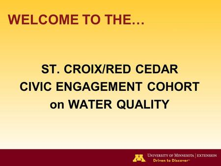 WELCOME TO THE… ST. CROIX/RED CEDAR CIVIC ENGAGEMENT COHORT on WATER QUALITY.