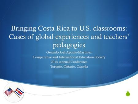  Bringing Costa Rica to U.S. classrooms: Cases of global experiences and teachers' pedagogies Gerardo Joel Aponte-Martínez Comparative and International.