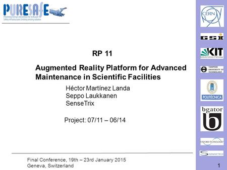 1 Final Conference, 19th – 23rd January 2015 Geneva, Switzerland RP 11 Augmented Reality Platform for Advanced Maintenance in Scientific Facilities Héctor.