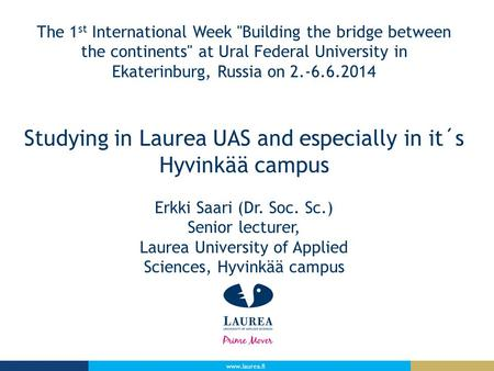 Www.laurea.fi The 1 st International Week Building the bridge between the continents at Ural Federal University in Ekaterinburg, Russia on 2.-6.6.2014.