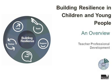 An Overview Teacher Professional Development Building Resilience in Children and Young People.