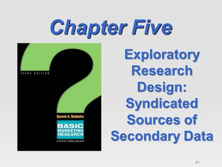 5-1 Chapter Five Exploratory Research Design: Syndicated Sources of Secondary Data.