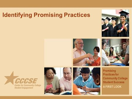 Identifying Promising Practices Promising Practices for Community College Student Success A FIRST LOOK.