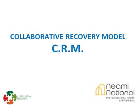 COLLABORATIVE RECOVERY MODEL C.R.M.. Introduction Background Neami National PDRS - MHCS Phil Watson – Neami Service Manager.