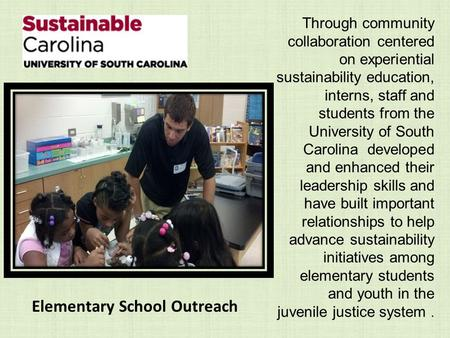Through community collaboration centered on experiential sustainability education, interns, staff and students from the University of South Carolina developed.