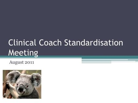 Clinical Coach Standardisation Meeting August 2011.