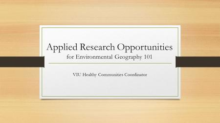 Applied Research Opportunities for Environmental Geography 101 VIU Healthy Communities Coordinator.