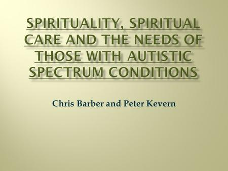 Chris Barber and Peter Kevern. Defined in contrast to 'religion':  'internal' v. 'external'  Individual v. corporate  Experiential v. dogmatic 