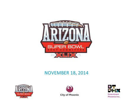 NOVEMBER 18 ' 2014 SUPER BOWL CENTRAL. Super Bowl Central (SBC) will take over and transform Downtown Phoenix into the epicenter of Super Bowl activities.