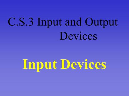 C.S.3 Input and Output Devices Input Devices A. Keyboard.