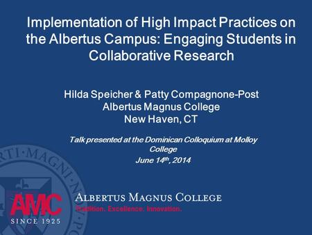 Implementation of High Impact Practices on the Albertus Campus: Engaging Students in Collaborative Research Hilda Speicher & Patty Compagnone-Post Albertus.